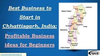 Best Business to Start in Chhattisgarh, India: Profitable Business ideas for Beginners