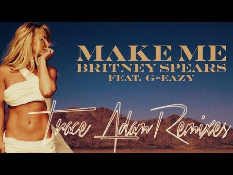 Make Me (Trace Adam Remix) - Britney Spears ft. G-Eazy