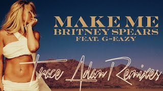 Make Me Trace Adam Remix Britney Spears ft G Eazy