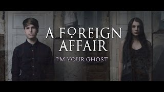 Скачать A Foreign Affair I M Your Ghost Official Music Video