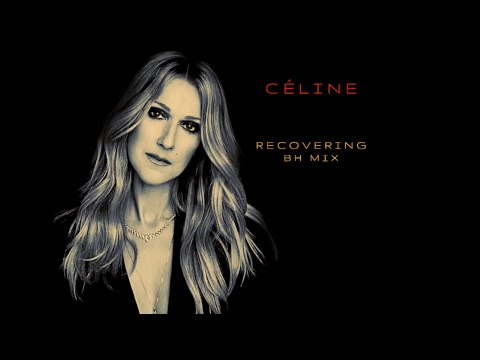 Celine Dion - Recovering  (bh ALTERNATIVE mix)