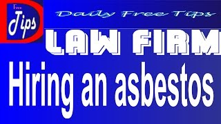 Hiring an asbestos law firm / mesothelioma / malignant mesothelioma / mesothelioma lawyers