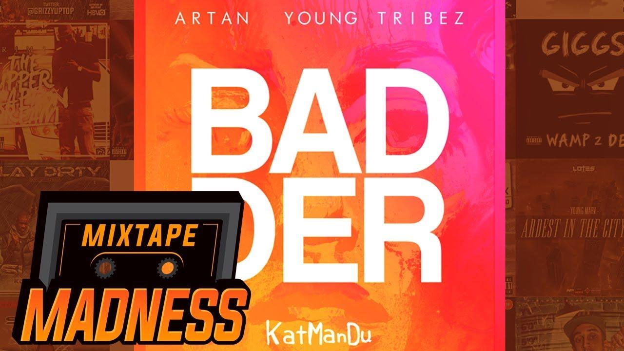KatManDu ft Artan & Young Tribez - Badder | @MixtapeMadness