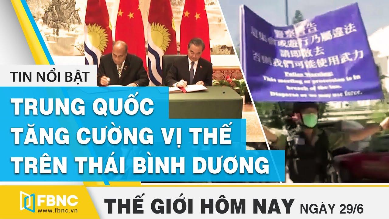 Tin thế giới nổi bật 29/6/2020|Trung Quốc tăng cường vị thế địa chính trị trên Thái Bình Dương| FBNC