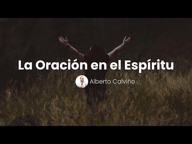 LA ORACIÓN EN EL ESPÍRITU - Alberto Calviño