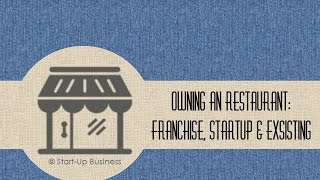 Start-UP Business: Owning an Restaurant franchise, startup & existing