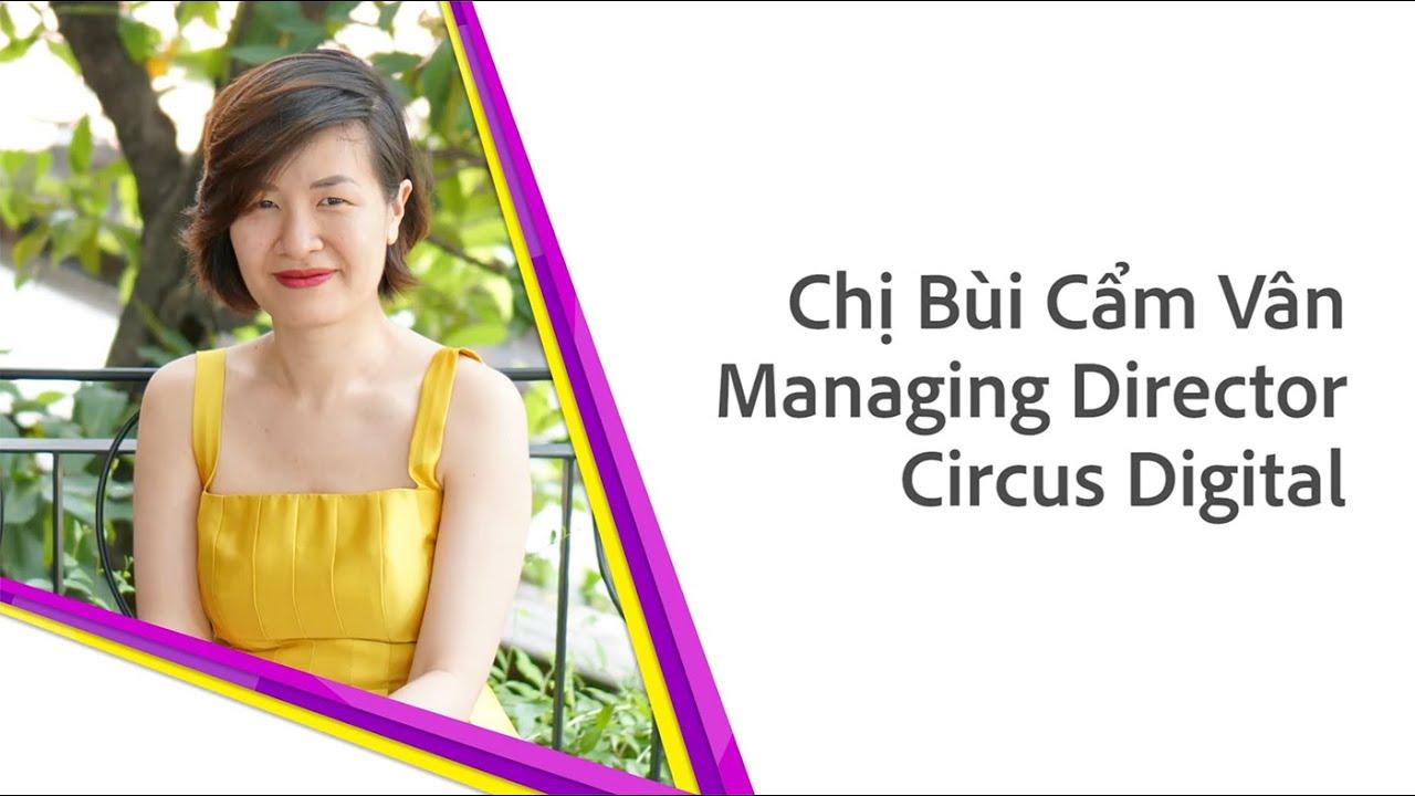 [Women in Advertising] Chị Bùi Cẩm Vân Managing Director Circus Digital