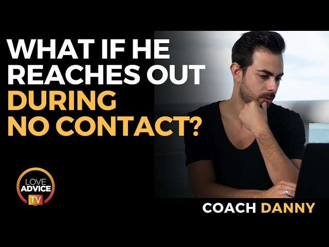 What To Do If He Reaches Out During No Contact