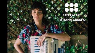6 FEET APART with TATIANA CRESPO
