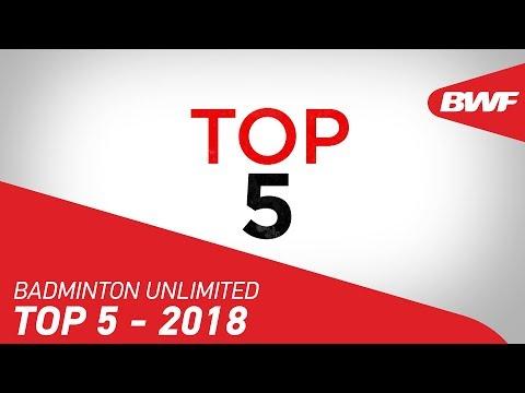 Badminton Unlimited 2018 | Top 5 - 2018 | BWF 2018