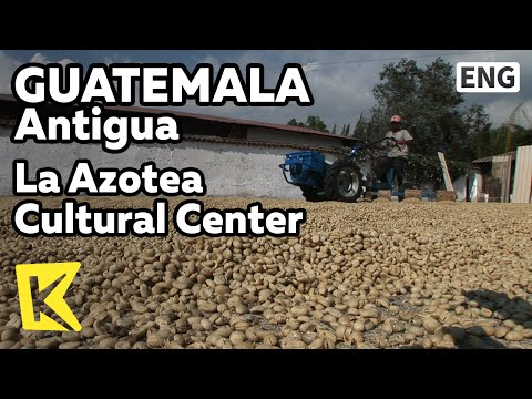 【K】Guatemala Travel-Antigua[과테말라 여행-안티구아]커피 농장 박물관/La Azotea Cultural Center/Coffee Farm Museum