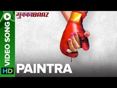Paintra - Video Song | Mukkabaaz | Nucleya...