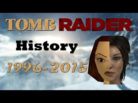The History of Tomb Raider/Lara Croft: 1996 - 2015   The Complete Franchise
