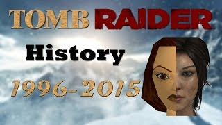 The History of Tomb Raider/Lara Croft: 1996 - 2015 | The Complete Franchise