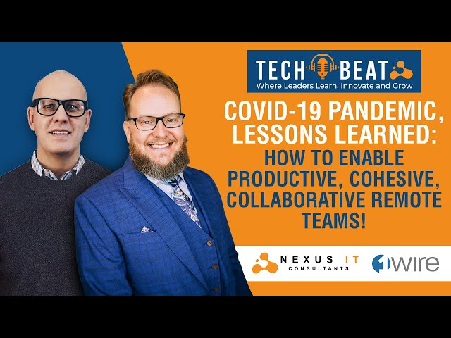 Covid-19 Pandemic, Lessons Learned: How to Enable Productive, Cohesive, Collaborative Remote Teams