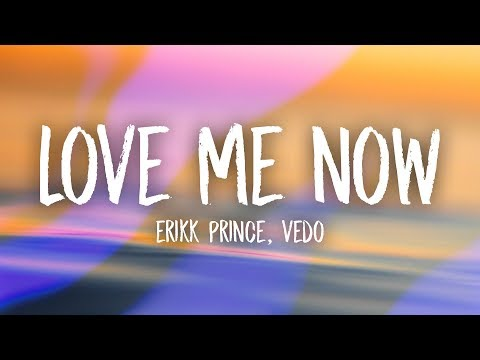 Erikk Prince - Love Me Now (Lyrics) ft. Vedo