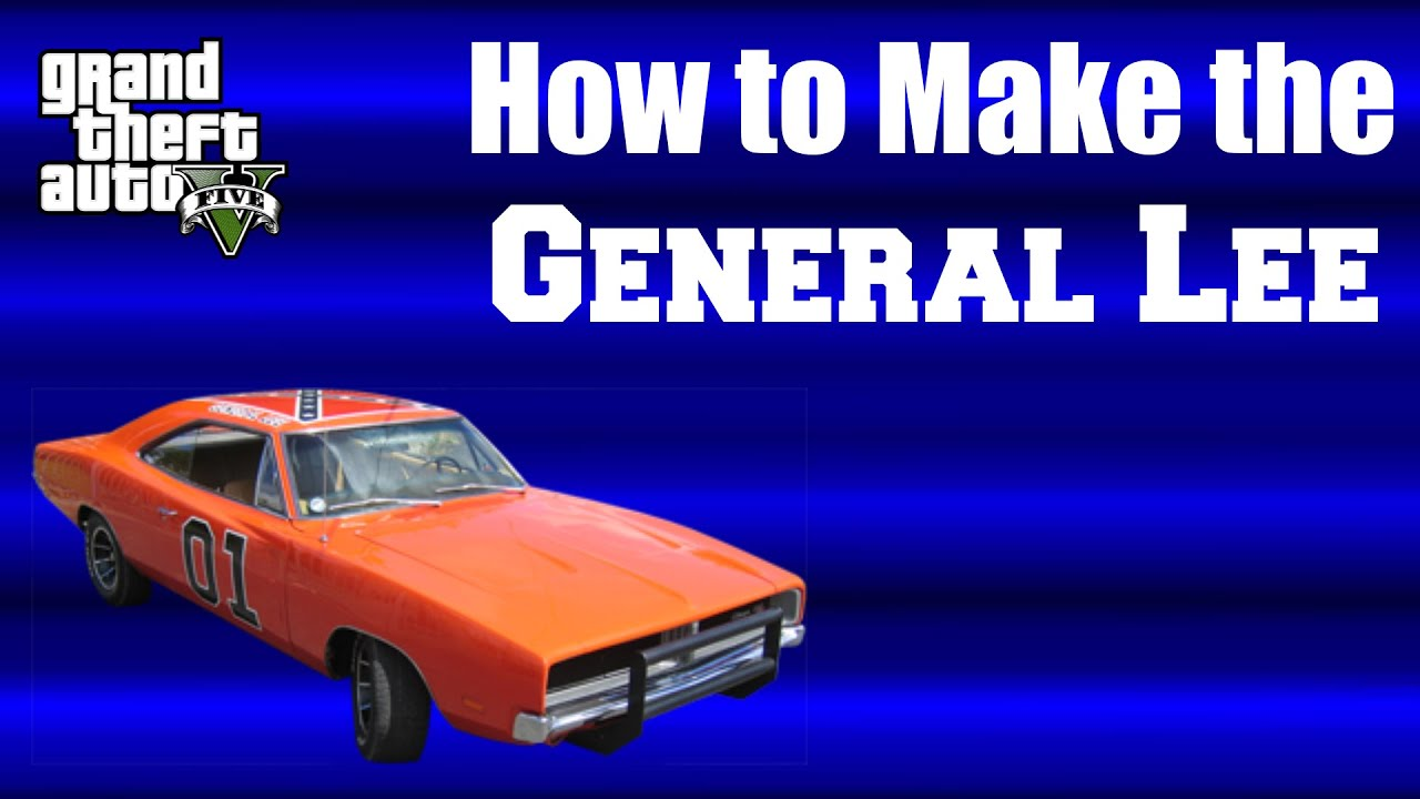 how to make the general lee in gta 5 youtube. Black Bedroom Furniture Sets. Home Design Ideas