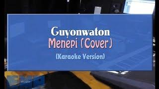 Guyonwaton - Menepi COVER (KARAOKE TANPA VOCAL)