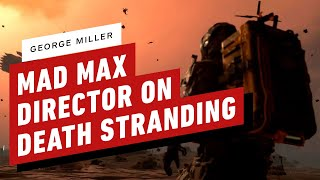 Mad Max Director Celebrates Death Stranding (George Miller)