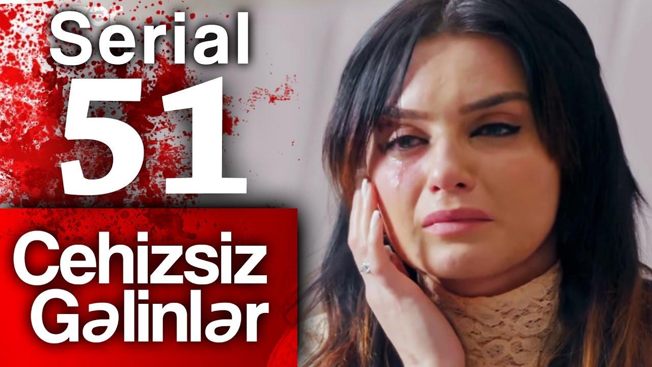 """""""Cehizsiz Gəlinlər"""" serialı - 51 ci seriya"""