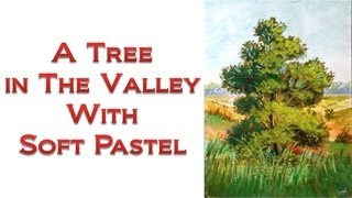 How to draw with Soft Pastel - A tree in the valley