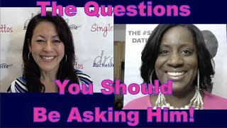 The Questions You Should Be Asking Him - Dating Advice for Women