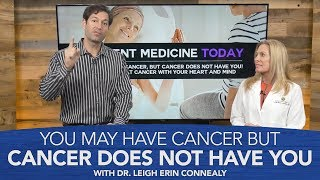 You May Have Cancer But Cancer Does Not Have You with Dr. Leigh Erin Connealy