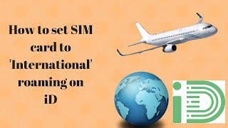 How to change roaming settings to International on an iD sim card