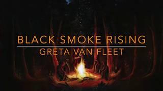 Greta Van Fleet- Black Smoke Rising- Lyrics