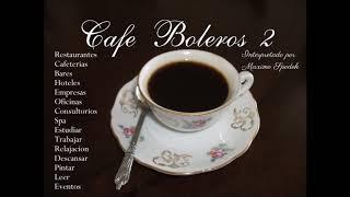 CAFE BOLEROS 2  MUSICA AMBIENTAL AGRADABLE Y SUAVE EMPRESAS HOTELES RESTAURANTES CAFETERIAS EVENTOS