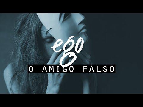 Ego, O Amigo falso [PREMIUM]