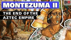 Montezuma II: The End of the Aztec Empire