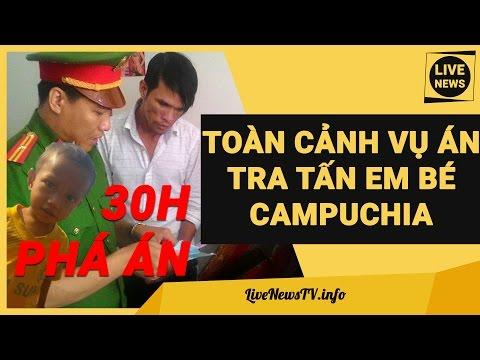 ▶Toàn Cảnh: 48 Clip Em Bé Campuchia 2 Tuổi Bị Ác Nhân Hiếp Dâm Hành Hạ Tra Tấn   30h Phá Án