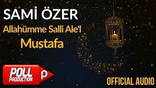 Sami Özer - Allahümme Salli Ale'l-Mustafa ( Official Audio ) mp3