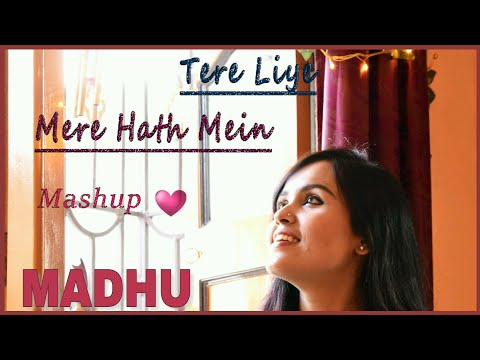 Tere Liye / Mere Hath Mein Cover MASHUP | MADHU | Veer-Zaara / Fanaa (Valentine's Day Special)