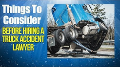 Truck Accident Lawyer, Things To Consider Before Hiring Truck Accident Lawyer