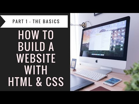 How To Build A Website With HTML & CSS - Part 1 The Basics
