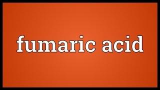 Fumaric acid Meaning