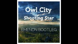 Owl City - Shooting Star (Emenon Bootleg) [Radio Edit]