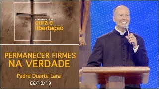 Baixar Permanecer firmes na Verdade - Padre Duarte Lara (06/10/19)