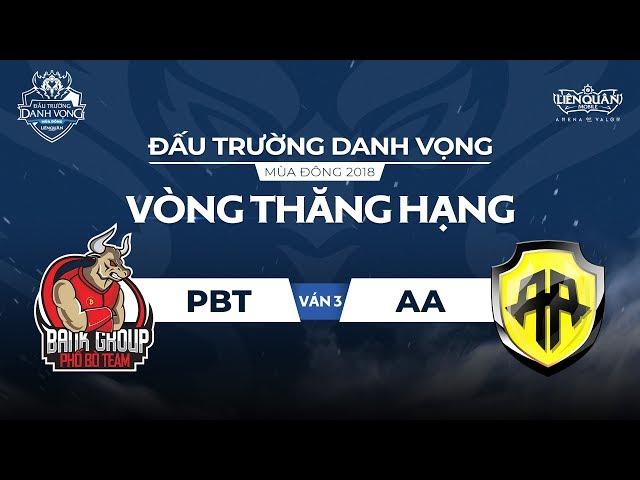 [Ván 3] PBT vs AA - Vòng Thăng Hạng ĐTDV Mùa Đông 2018- Garena Liên Quân Mobile