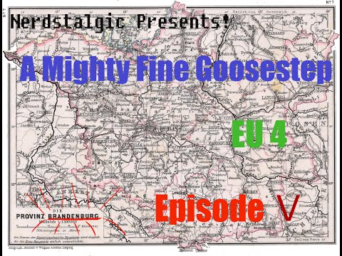 Nerdstalgic Presents! A Mighty Fine Goosestep, an EU4 series ep. 5