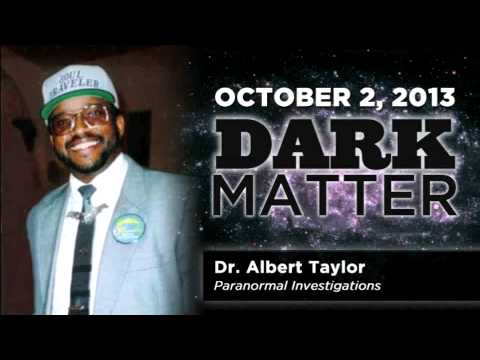 Dr. Albert Taylor - Art Bell - October 2 2013 - Dark Mattter