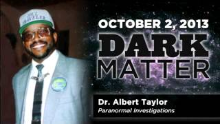 Dr. Albert Taylor - Art Bell - October 2 2013 - Dark Mattter