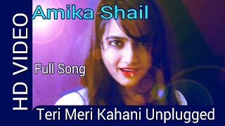 Teri Meri Kahani (Unplugged) by Amika Shail | Female version | Gabbar is back