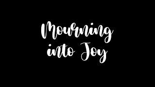Mourning into Joy   Drama