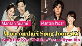 """Move on dari Song Joong Ki ? Song Hye Kyo """" Balikan"""" sama Hyun Bin"""