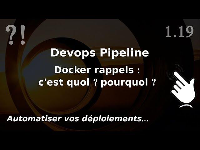Pipeline Devops - 1.19. DOCKER : c'est quoi ? pourquoi ? (rappels)   tutos fr