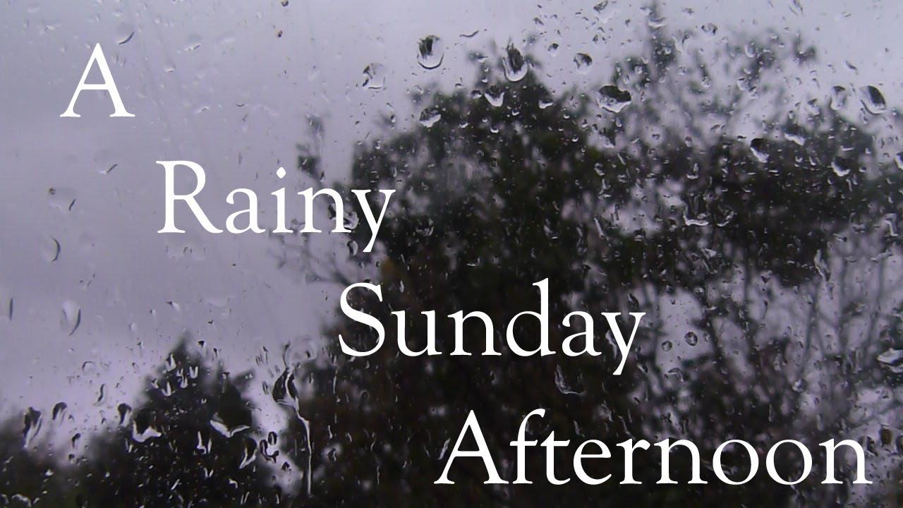 A Rainy Sunday Afternoon Youtube
