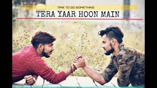 Tera Yaar Hoon Mai cover by Pradeep Monga   friendship story   yaari   dosti    teri yaari   ❤